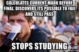 The Lazy College Senior - Calculates current mark before final, Discovers its possible to fail and still pass Stops studying