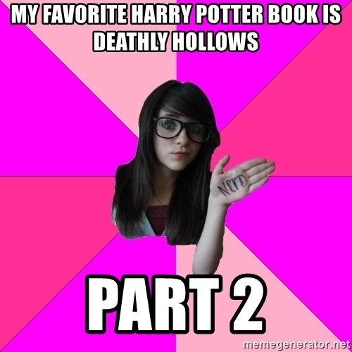 Idiot Nerd Girl - my favorite harry potter book is deathly hollows part 2