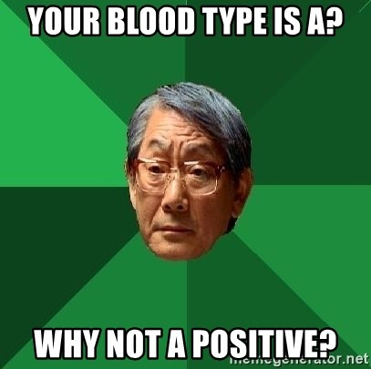 High Expectations Asian Father - your blood type is a? why not a positive?