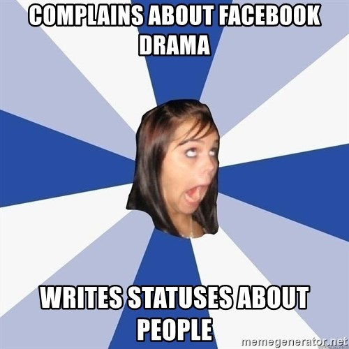 Annoying Facebook Girl - complains about facebook drama writes statuses about people
