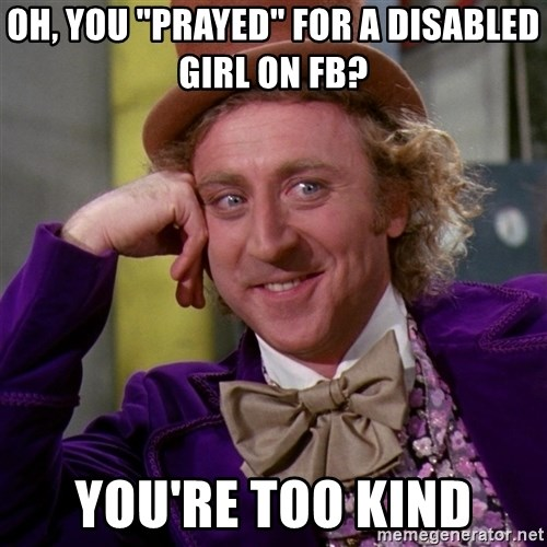 """Willy Wonka - oh, you """"prayed"""" for a disabled girl on fb? you're too kind"""