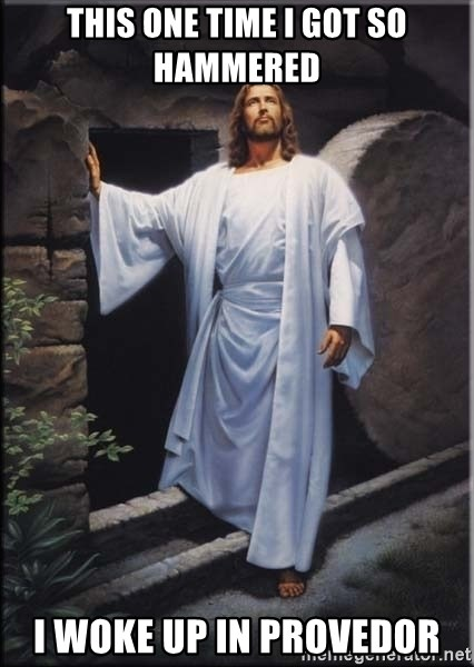 Hell Yeah Jesus - this one time i got so hammered i woke up in provedor