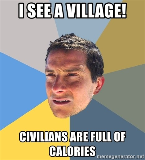 Bear Grylls - i see a village! civilians are full of calories