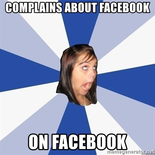 Annoying Facebook Girl - complains about facebook on facebook