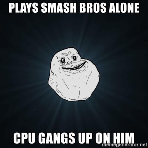 Forever Alone - plays smash bros alone cpu gangs up on him