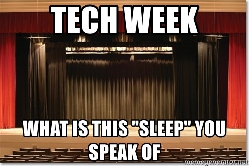"""Theatre Madness - TECH WEEK WHAT IS THIS """"SLEEP"""" YOU SPEAK OF"""