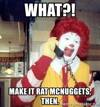 Ronald Mcdonald Call - WHat?! Make it Rat Mcnuggets, then.
