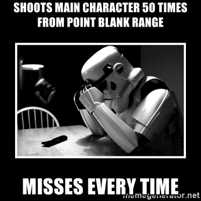 Sad Trooper - Shoots main character 50 times from point blank range Misses every time