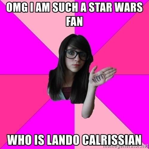 Idiot Nerd Girl - OMG I am such a star wars fan  who is lando calrissian