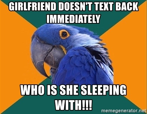 Paranoid Parrot - Girlfriend doesn't text back immediately who is she sleeping with!!!