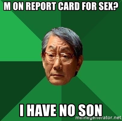High Expectations Asian Father - M on report card for sex? i have no son