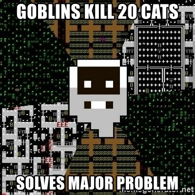 Urist McDorfy - Goblins kill 20 cats solves major problem