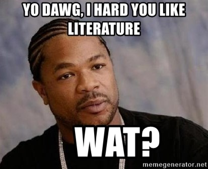 Yo Dawg - yo dawg, i hard you like literature     wat?