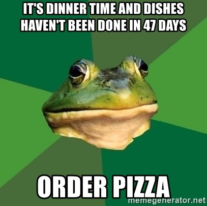 Foul Bachelor Frog - it's dinner time and dishes haven't been done in 47 days order pizza