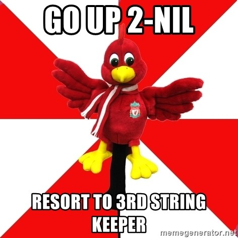 Liverpool Problems - go up 2-nil resort to 3rd string keeper