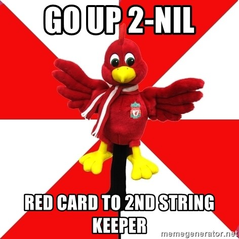 Liverpool Problems - go up 2-nil red card to 2nd string keeper