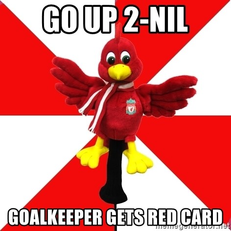 Liverpool Problems - go up 2-nil goalkeeper gets red card