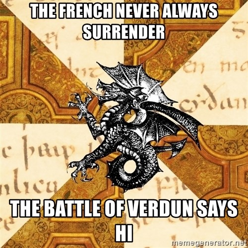 History Major Heraldic Beast - The French never always surrender the battle of verdun says hi