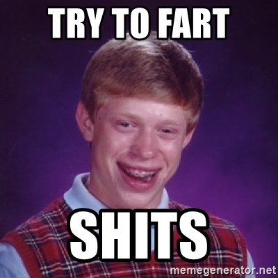 Bad Luck Brian - try to fart  shits