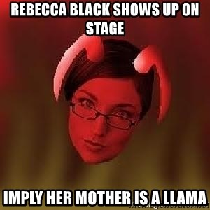 Bad Nanny - Rebecca Black shows up on stage Imply her mother is a llama