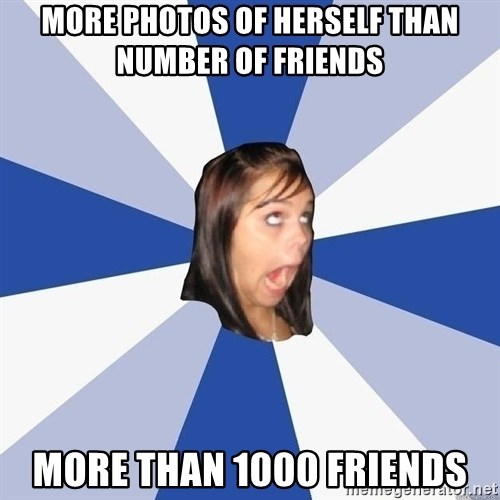 Annoying Facebook Girl - more photos of herself than number of friends more than 1000 friends