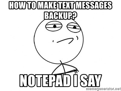 Challenge Accepted HD - how to make text messages backup? notepad i say