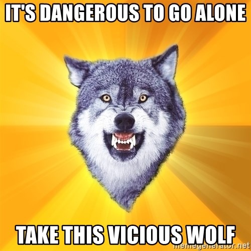 Courage Wolf - IT's dangerous to go alone take this vicious wolf