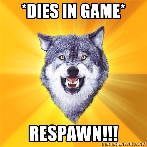 Courage Wolf - *dies in game* respawn!!!