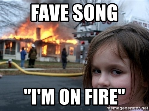 """Disaster Girl - Fave Song """"I'm On fire"""""""