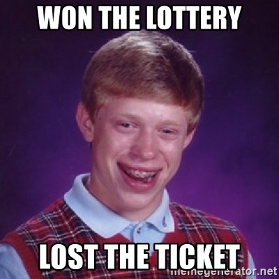 Bad Luck Brian - WON THE LOTTERY LOST THE TICKET