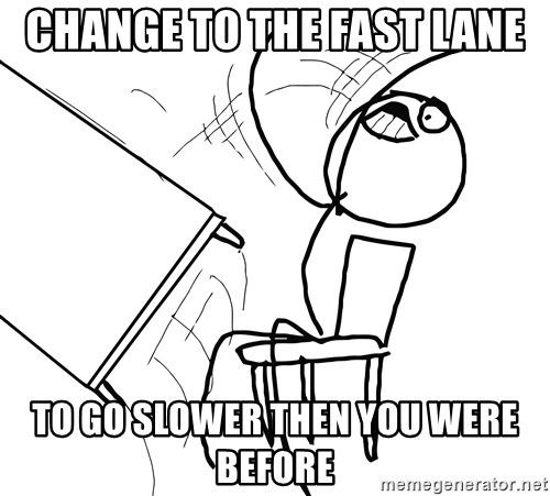 Desk Flip Rage Guy - Change to the fast lane To go slower then you were before