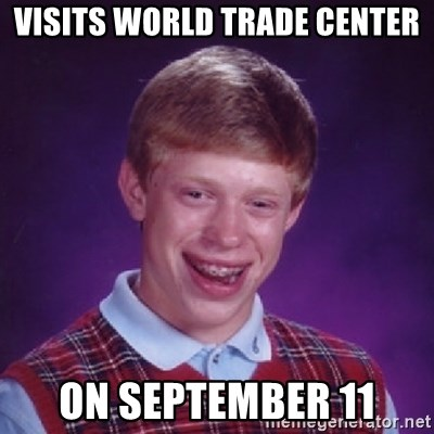 Bad Luck Brian - Visits World Trade Center On September 11