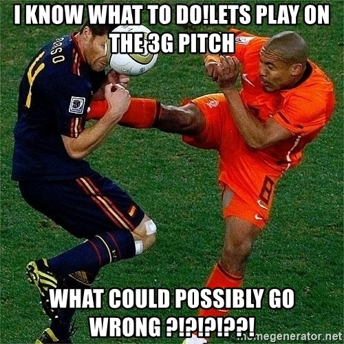 Netherlands - i know what to do!lets play on the 3g pitch what could possibly go wrong ?!?!?!??!