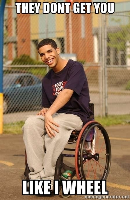 Drake Wheelchair - They dont get you like i wheel