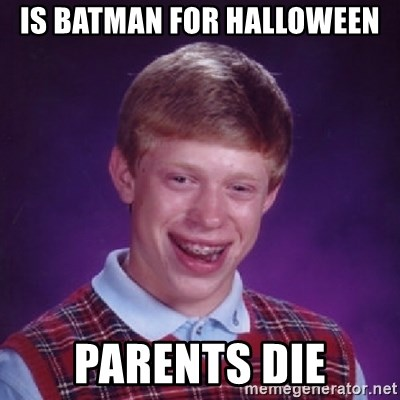Bad Luck Brian - is batman for halloween parents die