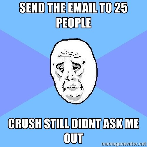 Okay Guy - send the email to 25 people crush still didnt ask me out