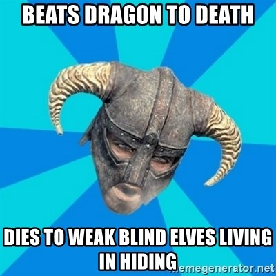 skyrim stan - beats dragon to death dies to weak blind elves living in hiding