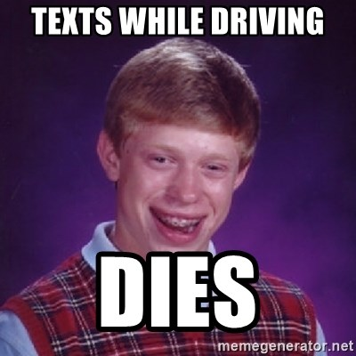 Bad Luck Brian - TEXts while driving dies