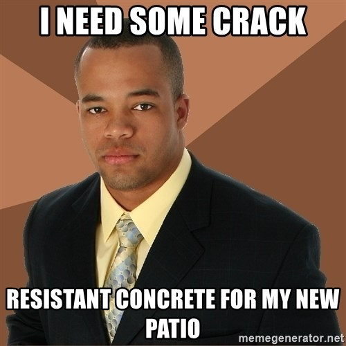 Successful Black Man - I need some crack Resistant Concrete for my new patio