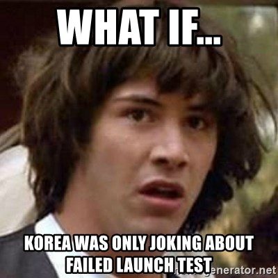 Conspiracy Keanu - What if... Korea was only joking about failed launch test