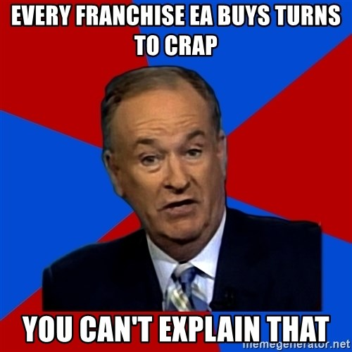 Bill O'Reilly Proves God - Every franchise EA buys turns to crap You can't explain that