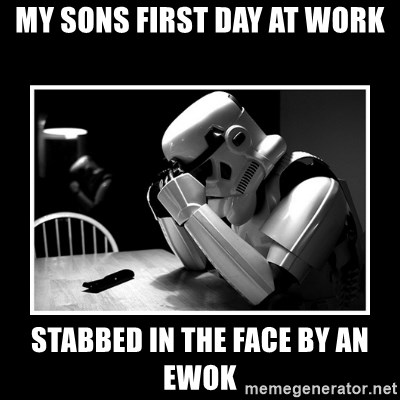 Sad Trooper - my sons first day at work stabbed in the face by an ewok