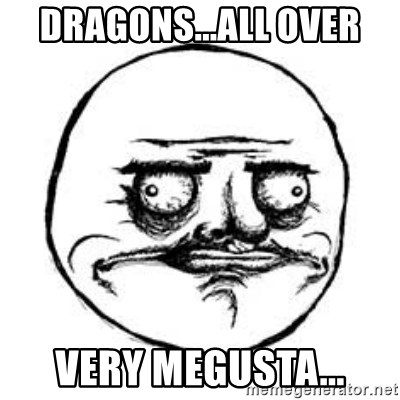 Me Gusta face - Dragons...all over very megusta...