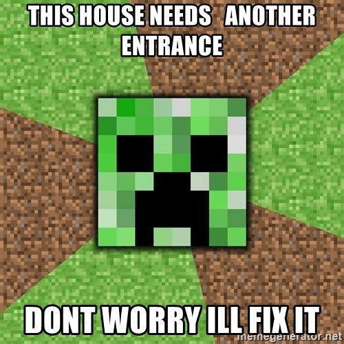 Minecraft Creeper - this house needs   another entrance dont worry ill fix it