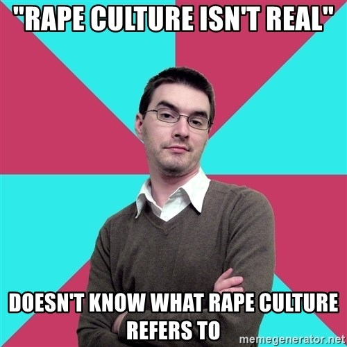 """Privilege Denying Dude - """"Rape culture isn't real"""" doesn't know what rape culture refers to"""