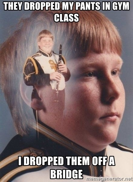 PTSD Clarinet Boy - they dropped my pants in gym class i dropped them off a bridge