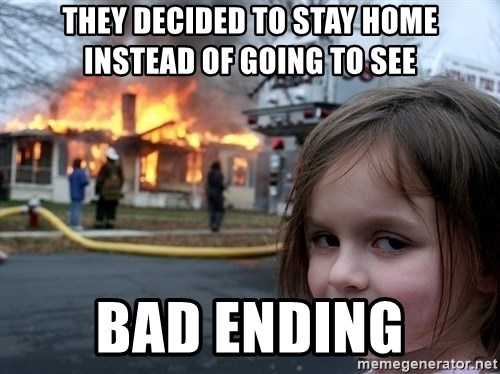 Disaster Girl - They decided to stay home instead of going to see bad ending