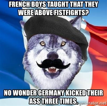 Monsieur Le Courage Wolf - French boys taught that they were above fistfights? No wonder Germany kicked their ass three times.