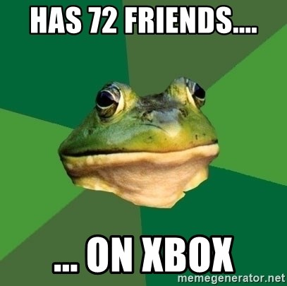 Foul Bachelor Frog - has 72 friends.... ... on xbox