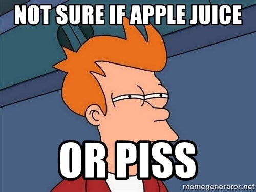 Futurama Fry - Not sure if apple juice or piss
